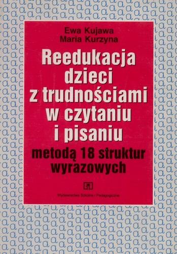 Znalezione obrazy dla zapytania Ewa Kujawa Maria Kurzyna Reedukacja dzieci z trudnościami w czytaniu i pisaniu metodą 18 struktur wyrazowych